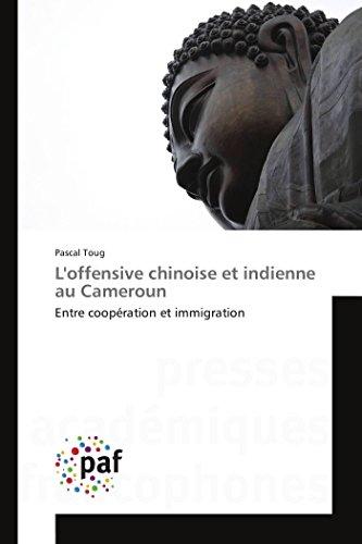 9783841635075: L'offensive chinoise et indienne au Cameroun: Entre coopération et immigration