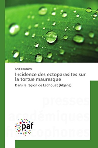9783841635617: Incidence des ectoparasites sur la tortue mauresque: Dans la région de Laghouat (Algérie) (Omn.Pres.Franc.) (French Edition)