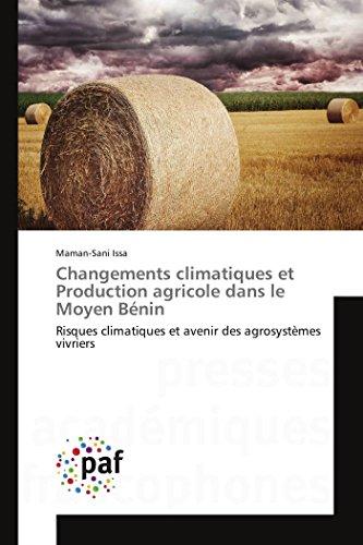 Changements climatiques et Production agricole dans le Moyen Bénin: Risques climatiques et ...