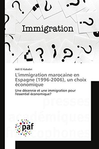 L'Immigration Marocaine En Espagne (1996-2006), Un Choix Economique (Book): Adil El Kababri