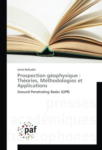 Prospection géophysique : Théories, Méthodologies et Applications: Ground Penetrating Radar (GPR) (...