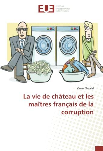 9783841665409: La vie de château et les maîtres français de la corruption