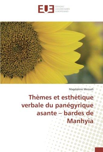 Thèmes et esthétique verbale du panégyrique asante - bardes de Manhyia (Paperback): Magdalène Mensah