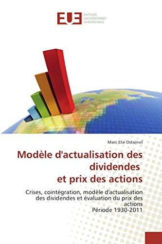 9783841670533: Modèle d'actualisation des dividendes et prix des actions: Crises, cointégration, modèle d'actualisation des dividendes et évaluation du prix des ... 1930-2011 (Omn.Univ.Europ.) (French Edition)