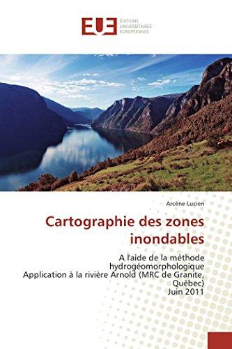 9783841671912: Cartographie des zones inondables: A l'aide de la méthode hydrogéomorphologique Application à la rivière Arnold (MRC de Granite, Québec) Juin 2011