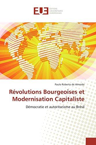 9783841673916: Révolutions Bourgeoises et Modernisation Capitaliste: Démocratie et autoritarisme au Brésil (Omn.Univ.Europ.) (French Edition)