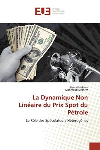 9783841674845: La Dynamique Non Linéaire du Prix Spot du Pétrole: Le Rôle des Spéculateurs Hétérogènes (Omn.Univ.Europ.) (French Edition)