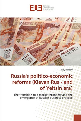 Russia's politico-economic reforms (Kievan Rus - end of Yeltsin era): The transition to a ...