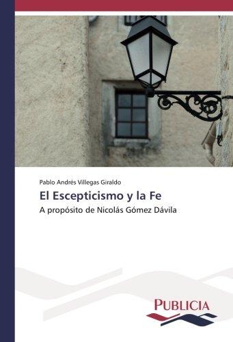 9783841680730: El Escepticismo y la Fe: A propósito de Nicolás Gómez Dávila