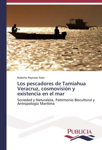 Los pescadores de Tamiahua Veracruz, cosmovisión y existencia en el mar: Roberto Reynoso Arán
