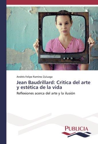 Jean Baudrillard: Critica del arte y està tica de la vida: Reflexiones acerca del arte y la ilusià ...