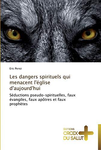9783841698148: Les dangers spirituels qui menacent l'église d'aujourd'hui: Séductions pseudo-spirituelles, faux évangiles, faux apôtres et faux prophètes
