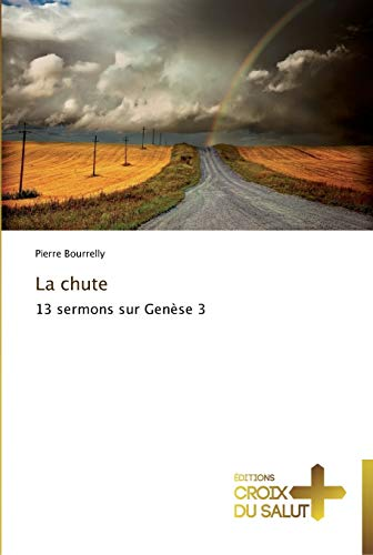 La chute: 13 sermons sur Genèse 3 (French Edition) (3841698255) by Bourrelly, Pierre