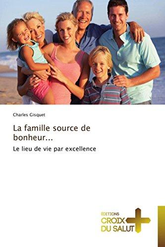 9783841698346: La famille source de bonheur...: Le lieu de vie par excellence (Omn.Croix Salut) (French Edition)