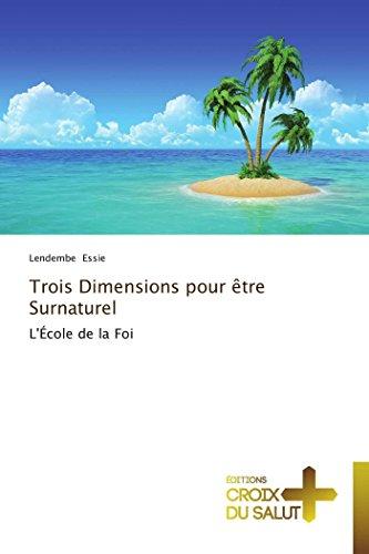 9783841698940: Trois Dimensions pour être Surnaturel: L'École de la Foi (Omn.Croix Salut) (French Edition)