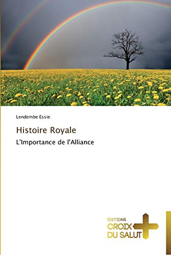 9783841698964: Histoire Royale: L'Importance de l'Alliance (Omn.Croix Salut) (French Edition)