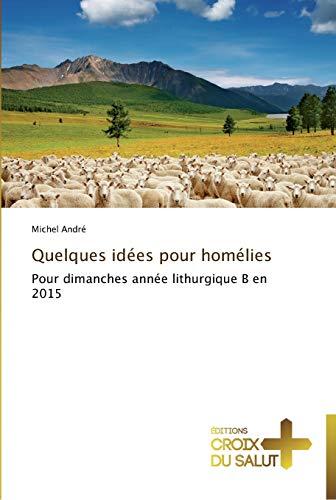 9783841699343: Quelques idées pour homélies: Pour dimanches année lithurgique B en 2015 (Omn.Croix Salut) (French Edition)