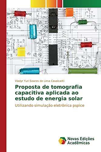 9783841701251: Proposta de tomografia capacitiva aplicada ao estudo de energia solar: Utilizando simulação eletrônica pspice (Portuguese Edition)