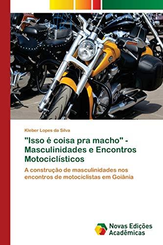 Isso é coisa pra macho - Masculinidades e Encontros Motociclísticos: A construção de masculinidades...