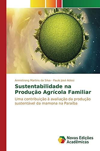 Sustentabilidade na Produção Agrícola Familiar: Silva, Armistrong Martins