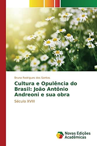 Cultura e Opulência do Brasil: João AntÃ: Rodrigues dos Santos