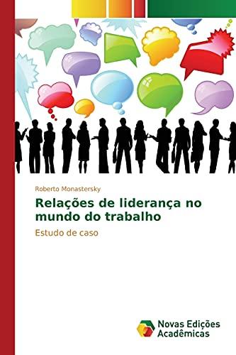 Relações de liderança no mundo do trabalho: Monastersky, Roberto