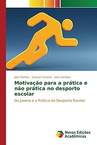 Motivação para a prática e não prática no desporto escolar: Os Jovens e a Prática do Desporto Escolar