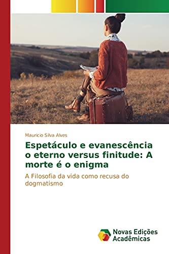 9783841710772: Espetáculo e evanescência o eterno versus finitude: A morte é o enigma: A Filosofia da vida como recusa do dogmatismo (Portuguese Edition)