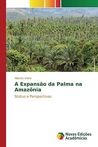 A Expansão da Palma na Amazônia: Alberto Villela
