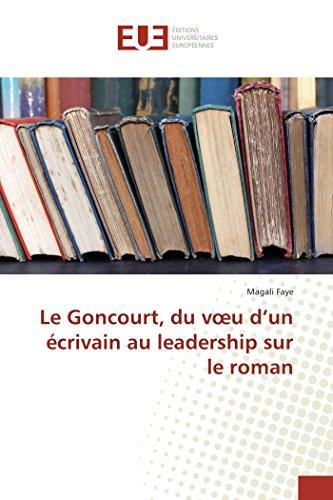 Le Goncourt, Du Voeu D'Un Ecrivain Au Leadership Sur Le Roman (Book): Magali Faye