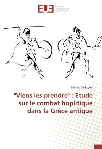 """""""Viens les prendre"""" : Étude sur le combat hoplitique dans la Grèce antique: Fabrice De ..."""