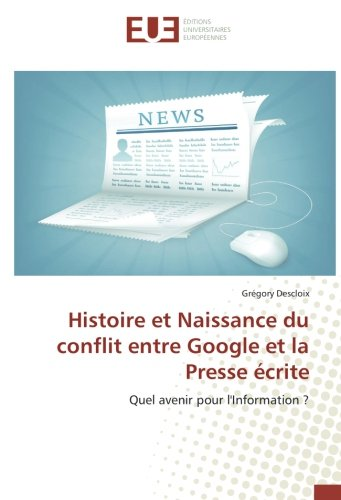 Histoire et Naissance du conflit entre Google et la Presse écrite: Grégory Descloix