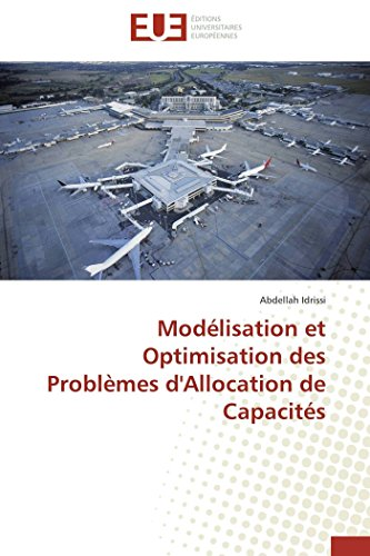 Modélisation et Optimisation des Problèmes d'Allocation de Capacités: Abdellah Idrissi