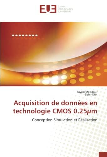 Acquisition de Donnees En Technologie CMOS 0.25m (Book): Zohir Dibi, Fayçal Meddour