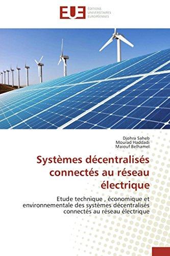 9783841732392: Systèmes décentralisés connectés au réseau électrique: Etude technique , économique et environnementale des systèmes décentralisés connectés au réseau électrique (Omn.Univ.Europ.) (French Edition)