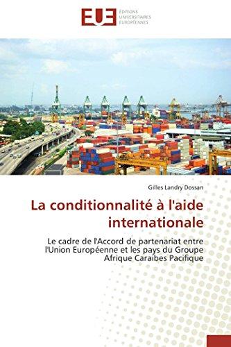 9783841732705: La conditionnalité à l'aide internationale: Le cadre de l'Accord de partenariat entre l'Union Européenne et les pays du Groupe Afrique Caraibes Pacifique (Omn.Univ.Europ.) (French Edition)