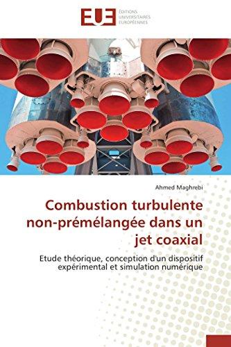 9783841733610: Combustion turbulente non-prémélangée dans un jet coaxial: Etude théorique, conception d'un dispositif expérimental et simulation numérique (Omn.Univ.Europ.) (French Edition)