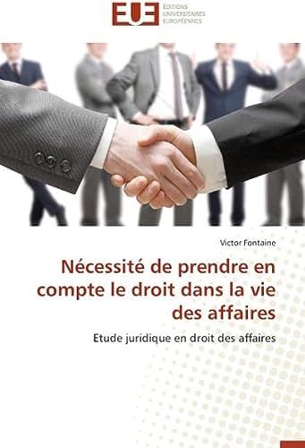 9783841733863: N�cessit� de prendre en compte le droit dans la vie des affaires: Etude juridique en droit des affaires