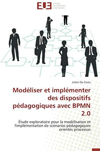 9783841738462: Modéliser et implémenter des dispositifs pédagogiques avec bpmn 2.0 (OMN.UNIV.EUROP.)