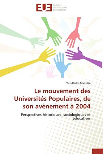 9783841738868: Le mouvement des Universités Populaires, de son avènement à 2004: Perspectives historiques, sociologiques et éducatives