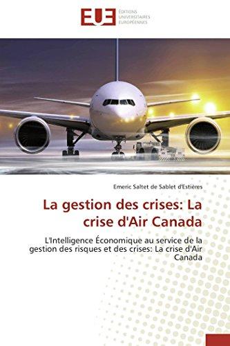 9783841739896: La gestion des crises: La crise d'Air Canada: L'Intelligence Économique au service de la gestion des risques et des crises: La crise d'Air Canada
