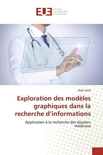 9783841745118: Exploration des mod�les graphiques dans la recherche d'informations: Application � la recherche des dossiers m�dicaux