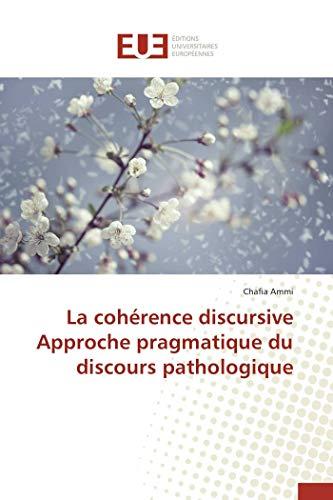 9783841748683: La cohérence discursive Approche pragmatique du discours pathologique