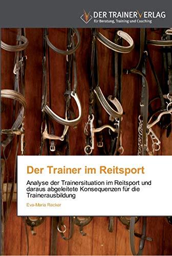 Der Trainer im Reitsport: Analyse der Trainersituation im Reitsport und daraus abgeleitete ...