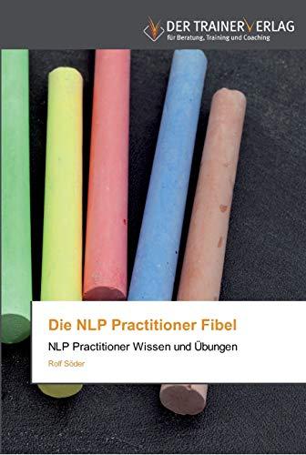 9783841750235: Die NLP Practitioner Fibel: NLP Practitioner Wissen und Übungen