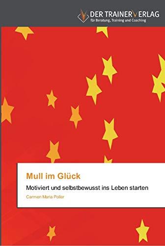 9783841750358: Mull im Glück: Motiviert und selbstbewusst ins Leben starten (German Edition)
