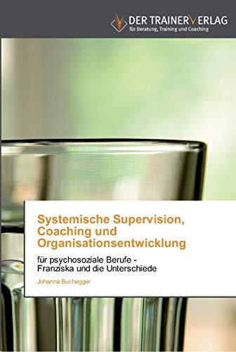 9783841750464: Systemische Supervision, Coaching und Organisationsentwicklung: f�r psychosoziale Berufe -   Franziska und die Unterschiede