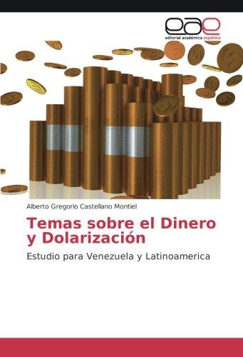 Temas sobre el Dinero y Dolarización: Estudio para Venezuela y Latinoamerica (Paperback): ...