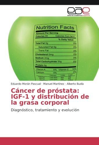 Cáncer de próstata: IGF-1 y distribución de la grasa corporal: Diagnóstico, tratamiento y evolución...
