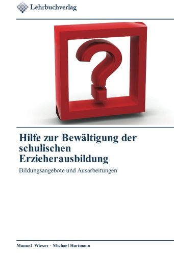 9783841760074: Hilfe zur Bew�ltigung der schulischen Erzieherausbildung: Bildungsangebote und Ausarbeitungen